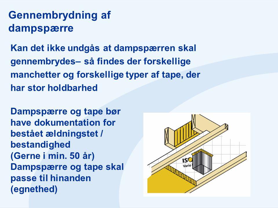 Gennembrydning af dampspærre Kan det ikke undgås at dampspærren skal gennembrydes– så findes der forskellige manchetter og forskellige typer af tape,