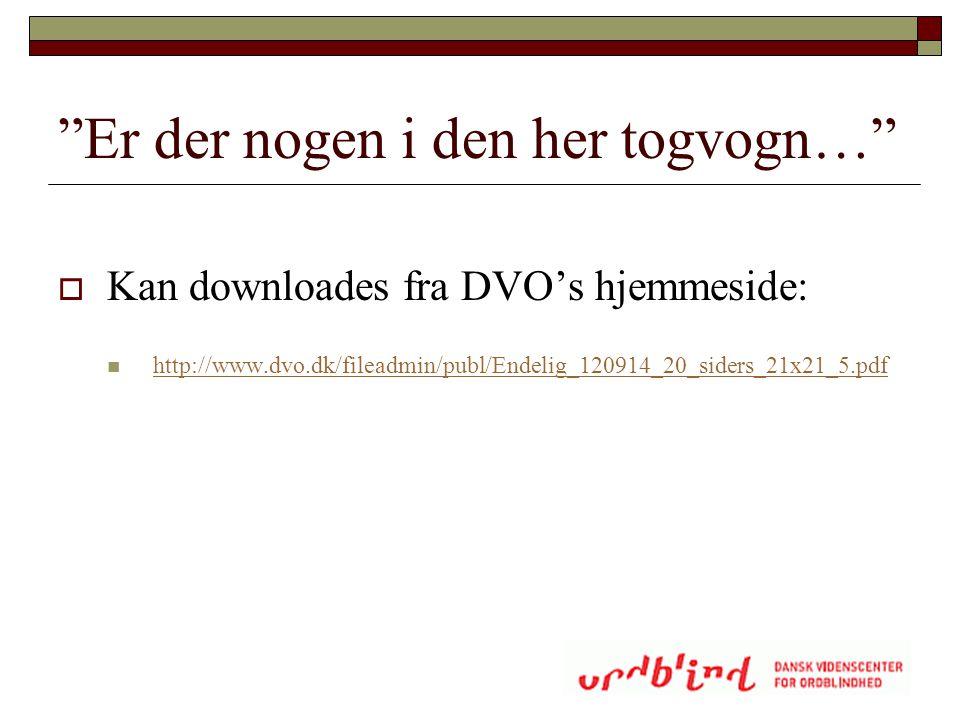 """""""Er der nogen i den her togvogn…""""  Kan downloades fra DVO's hjemmeside:  http://www.dvo.dk/fileadmin/publ/Endelig_120914_20_siders_21x21_5.pdf http:"""