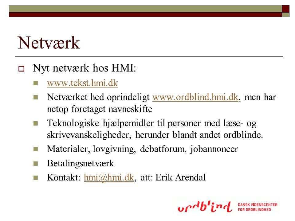 Netværk  Nyt netværk hos HMI:  www.tekst.hmi.dk www.tekst.hmi.dk  Netværket hed oprindeligt www.ordblind.hmi.dk, men har netop foretaget navneskift