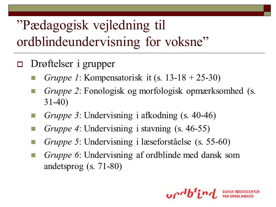 """""""Pædagogisk vejledning til ordblindeundervisning for voksne""""  Drøftelser i grupper  Gruppe 1: Kompensatorisk it (s. 13-18 + 25-30)  Gruppe 2: Fonol"""
