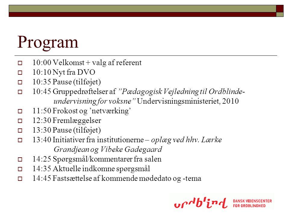 """Program  10:00 Velkomst + valg af referent  10:10 Nyt fra DVO  10:35 Pause (tilføjet)  10:45 Gruppedrøftelser af """"Pædagogisk Vejledning til Ordbli"""