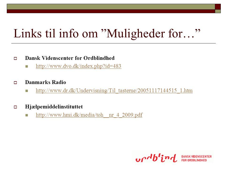 """Links til info om """"Muligheder for…""""  Dansk Videnscenter for Ordblindhed  http://www.dvo.dk/index.php?id=483 http://www.dvo.dk/index.php?id=483  Dan"""