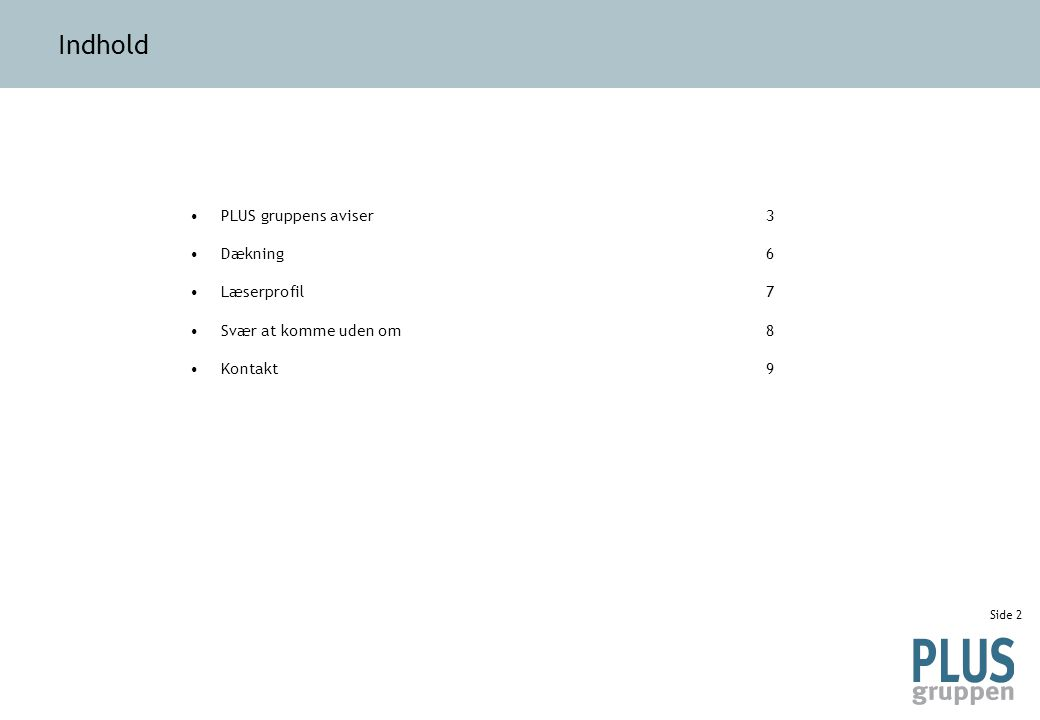 Side 3 PLUS gruppens aviser Kort om Horsens Folkeblad Horsens Folkeblad A/S udgiver Horsens Folkeblad samt distriktsbladene Horsens Posten, Ugeavisen Bjerre Herred i Juelsminde samt Odder Avis og endelig Ejendomsavisen.