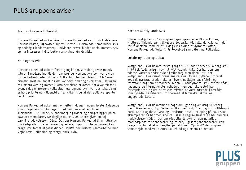 Side 4 Kort om Vejle Amts Folkeblad A/S Vejle Amts Folkeblad/Fredericia Dagblad er ejet af ca.