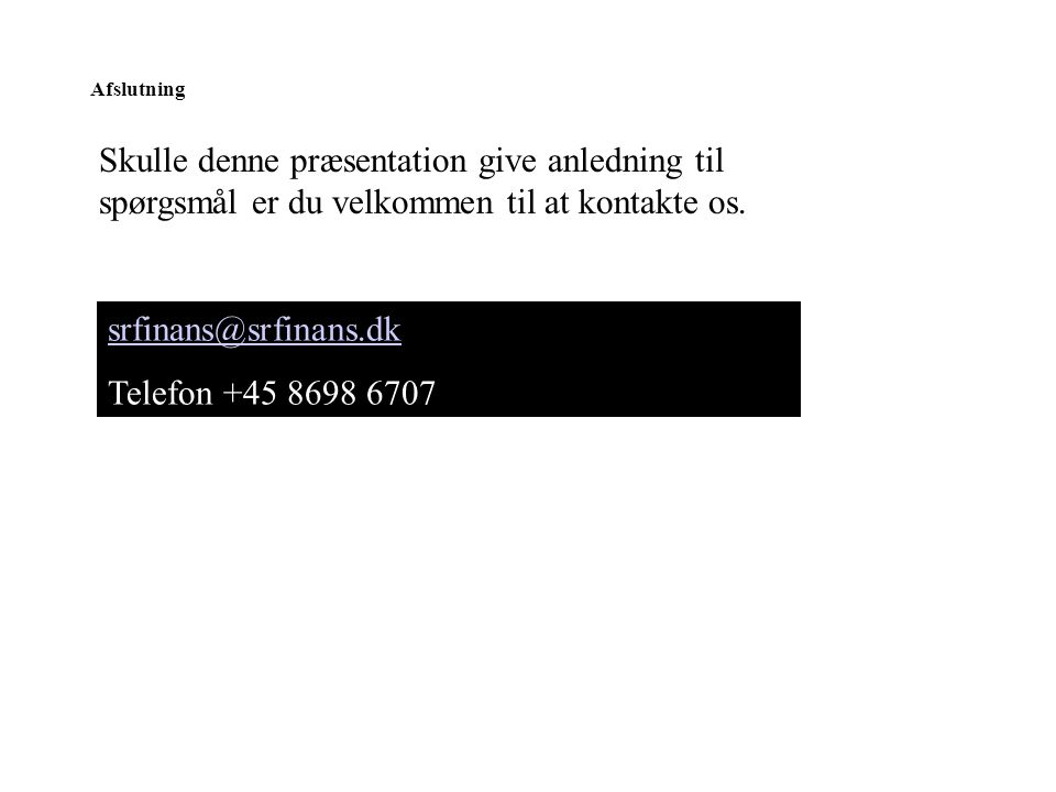 Afslutning Skulle denne præsentation give anledning til spørgsmål er du velkommen til at kontakte os.