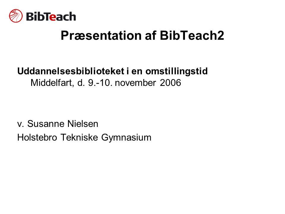 Baggrund Bibteach1 : •2003-2005 •NJL og HCB •Folkebibliotekernes undervisere.