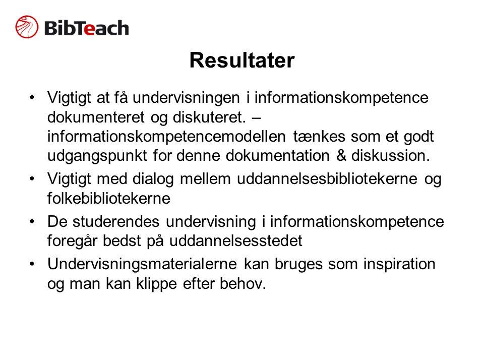 Resultater •Vigtigt at få undervisningen i informationskompetence dokumenteret og diskuteret.