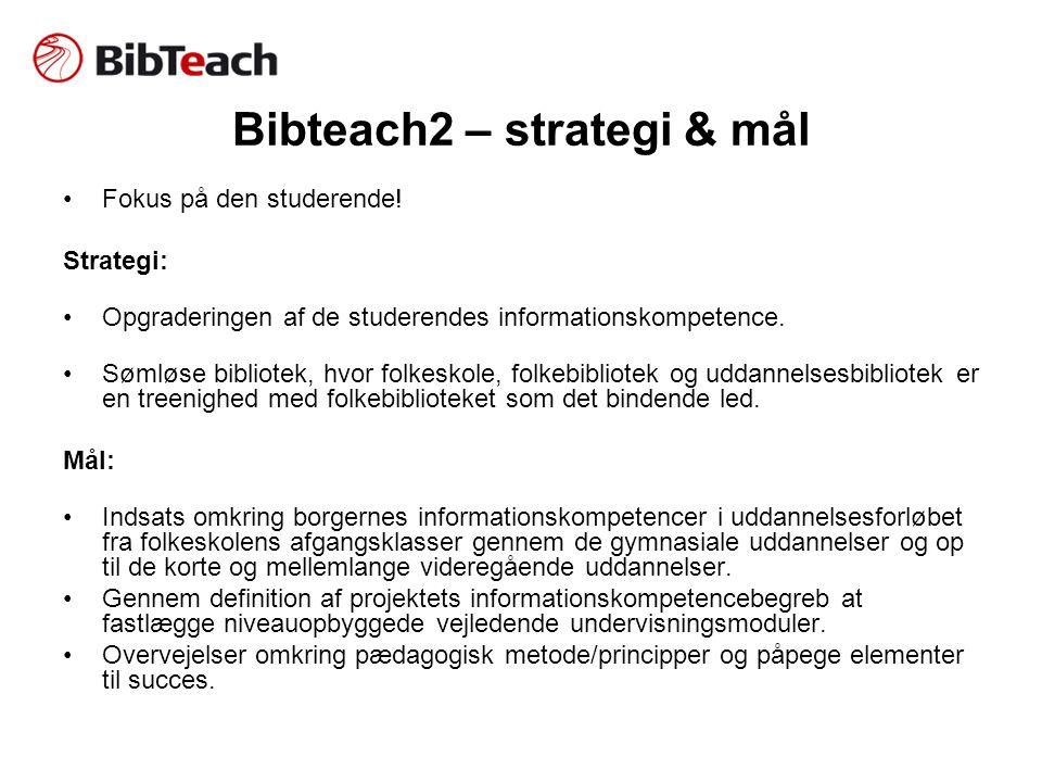 Bibteach2 – strategi & mål •Fokus på den studerende.