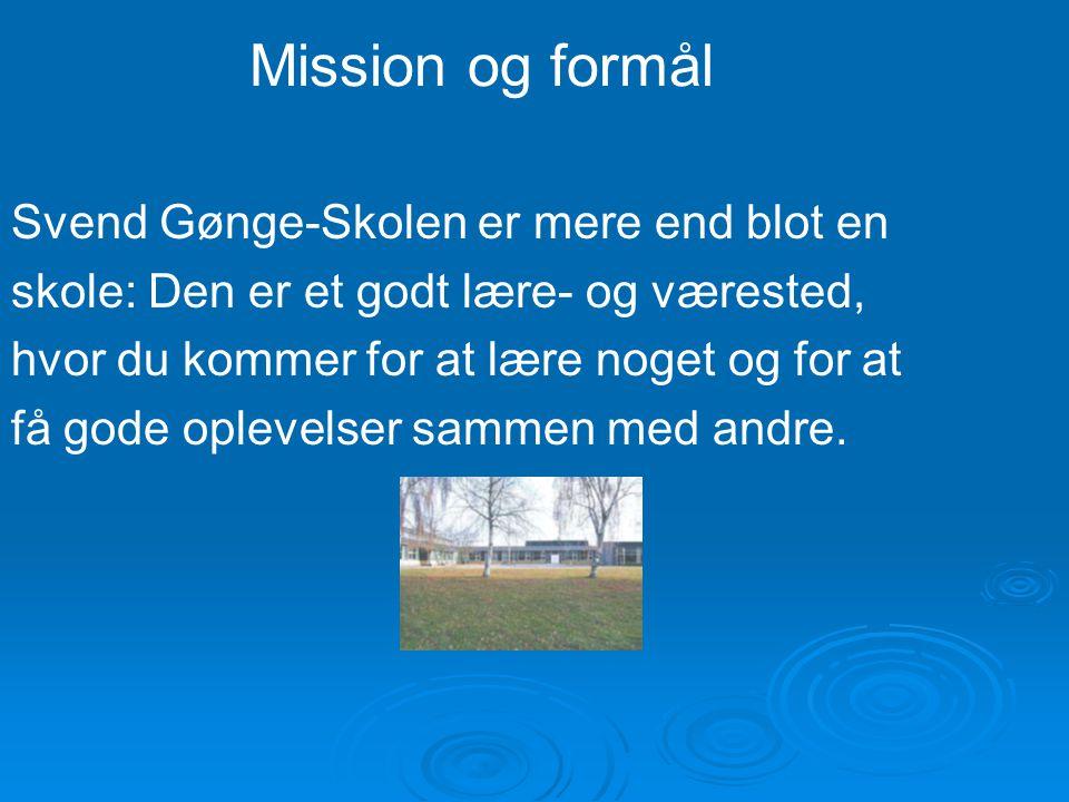 Mission og formål Svend Gønge-Skolen er mere end blot en skole: Den er et godt lære- og værested, hvor du kommer for at lære noget og for at få gode o