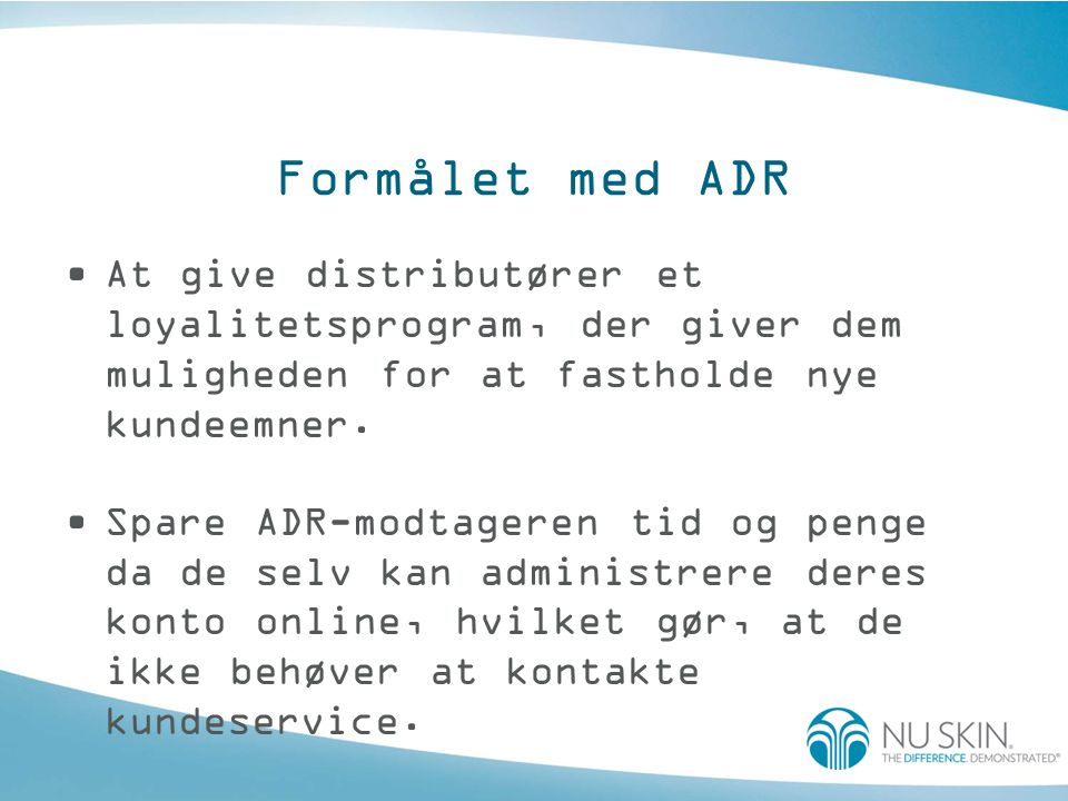 ADR-oprettelse •Distributører og kunder kan oprette en ny ADR på følgende måder: –Online –Post –Telefon