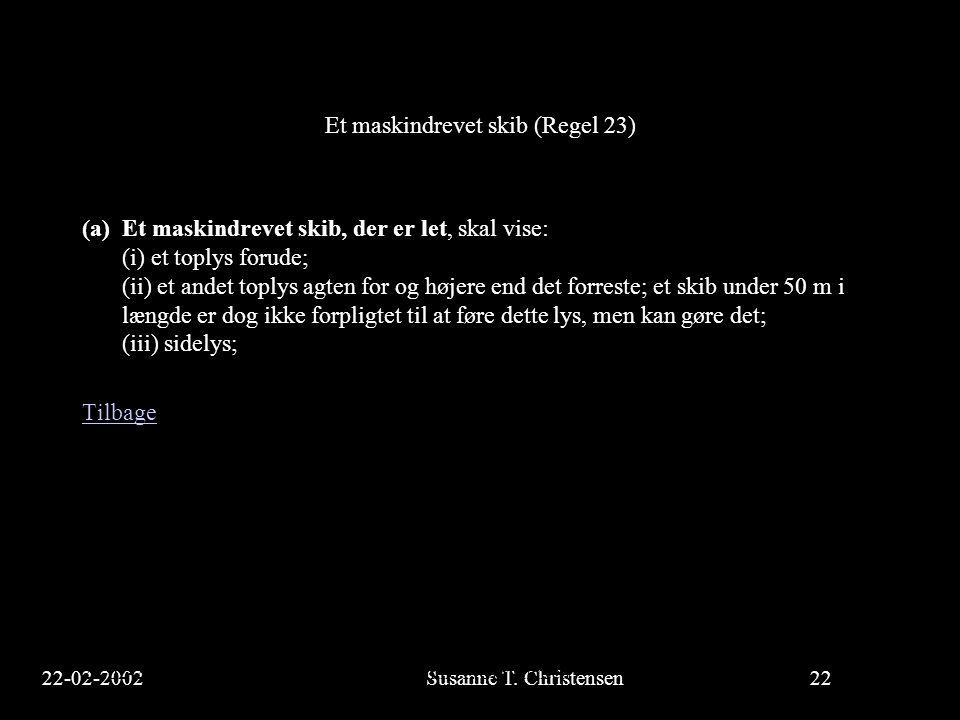 22-02-2002Susanne T. Christensen22 23-02-2002Susanne T. Christensen22 Et maskindrevet skib (Regel 23) (a)Et maskindrevet skib, der er let, skal vise: