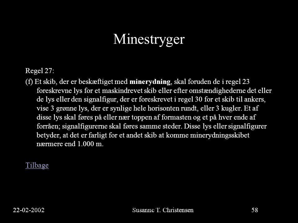 22-02-2002Susanne T. Christensen58 23-02-2002Susanne T. Christensen58 Minestryger Regel 27: (f) Et skib, der er beskæftiget med minerydning, skal foru
