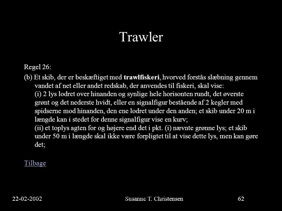 22-02-2002Susanne T. Christensen62 23-02-2002Susanne T. Christensen62 Trawler Regel 26: (b) Et skib, der er beskæftiget med trawlfiskeri, hvorved fors