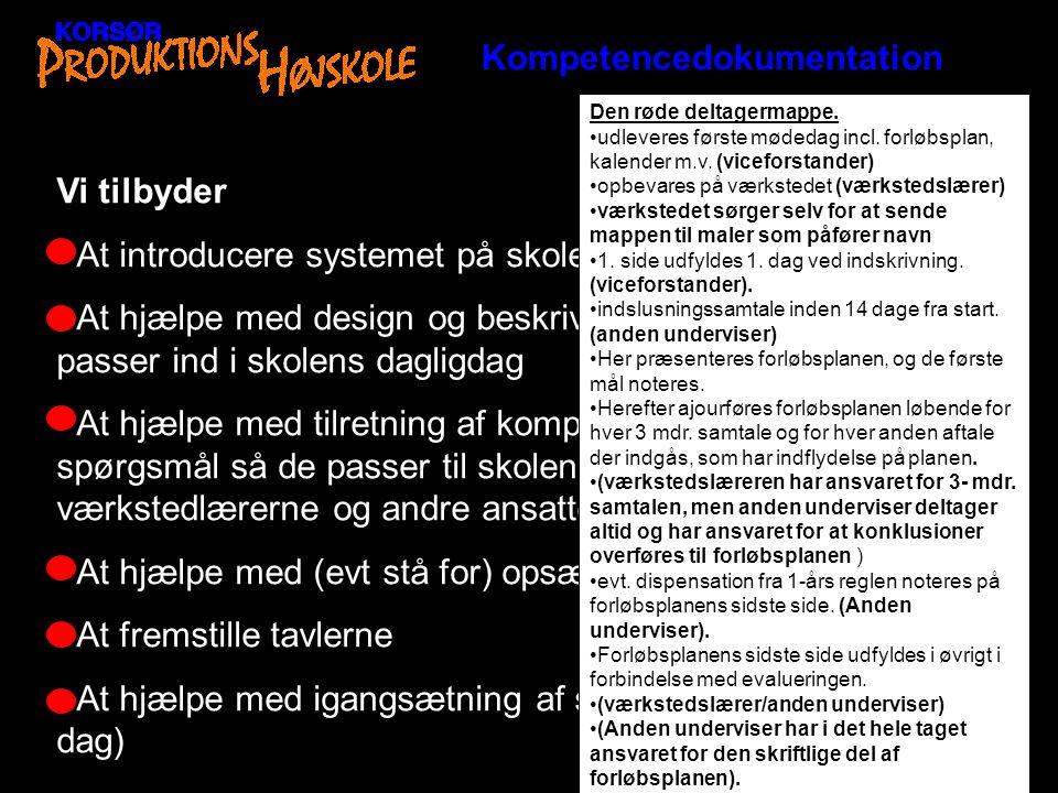 Kompetencedokumentation Vi tilbyder • At introducere systemet på skolen (en pædagogisk dag) • At hjælpe med design og beskrivelse af ritualer så de pa