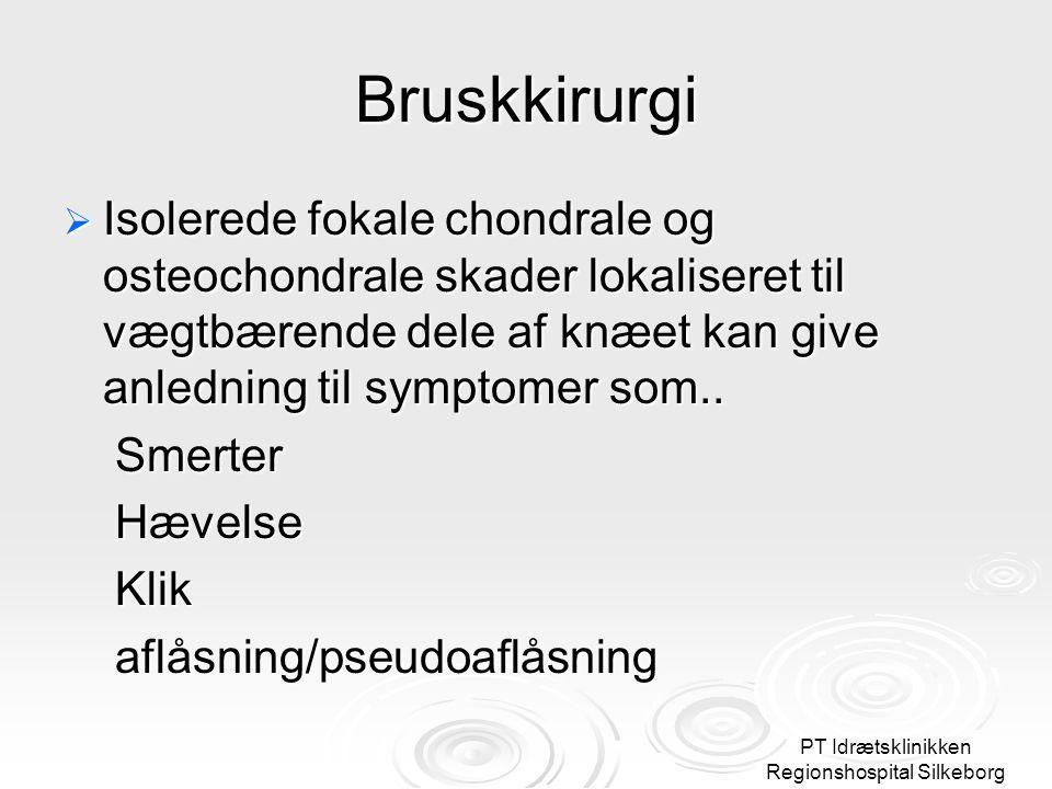 PT Idrætsklinikken Regionshospital Silkeborg Bruskkirurgi  Isolerede fokale chondrale og osteochondrale skader lokaliseret til vægtbærende dele af knæet kan give anledning til symptomer som..
