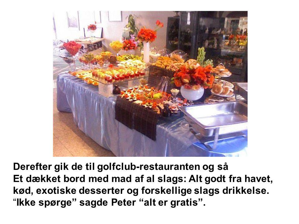 Derefter gik de til golfclub-restauranten og så Et dækket bord med mad af al slags: Alt godt fra havet, kød, exotiske desserter og forskellige slags d