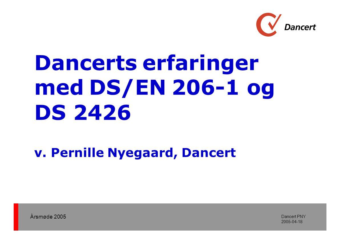 Årsmøde 2005 Dancert PNY 2005-04-18 Dancerts erfaringer med DS/EN 206-1 og DS 2426 v.