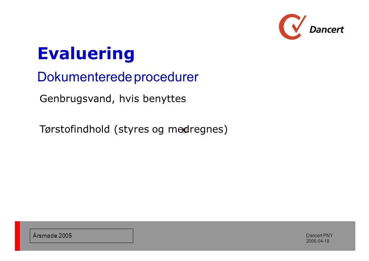 Årsmøde 2005 Dancert PNY 2005-04-18 Evaluering Dokumenterede procedurer Genbrugsvand, hvis benyttes Tørstofindhold (styres og medregnes)
