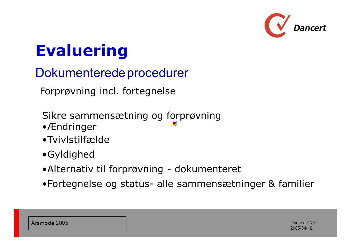 Årsmøde 2005 Dancert PNY 2005-04-18 Evaluering Dokumenterede procedurer Forprøvning incl.