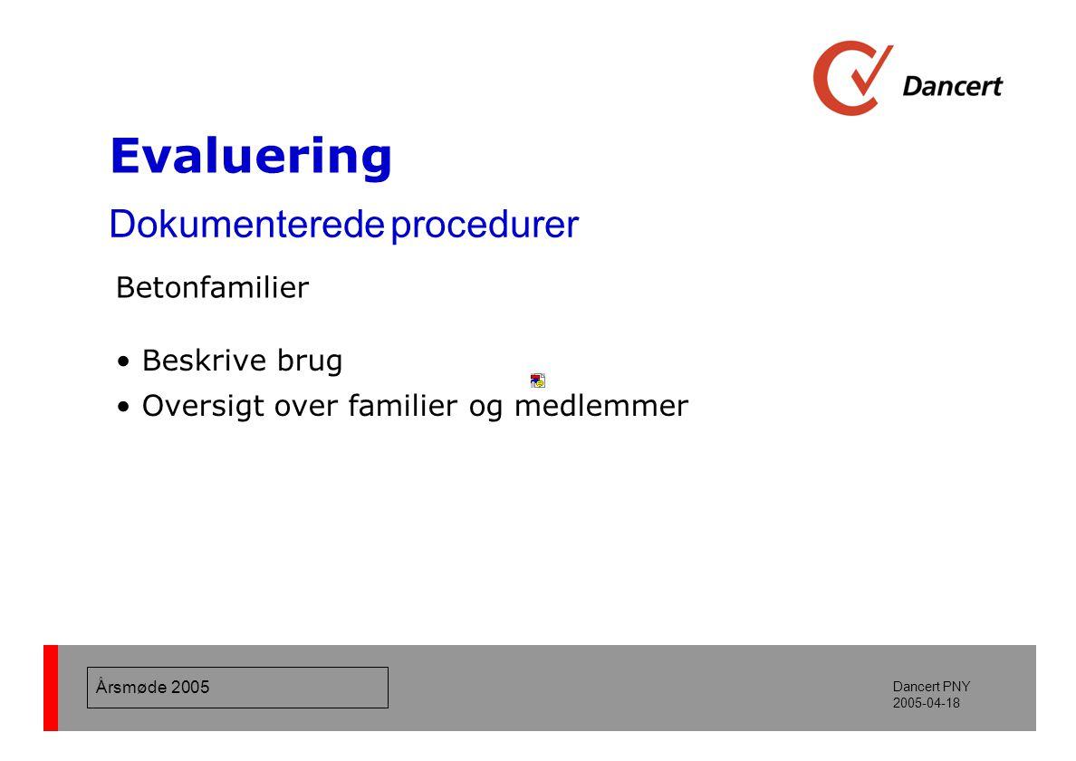 Årsmøde 2005 Dancert PNY 2005-04-18 Evaluering Dokumenterede procedurer Fastlægge variationskoefficient (alle sammensætninger & familier) Variationskoefficient, hvis anneks X benyttes