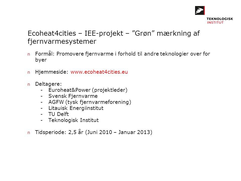"""Ecoheat4cities – IEE-projekt – """"Grøn"""" mærkning af fjernvarmesystemer n Formål: Promovere fjernvarme i forhold til andre teknologier over for byer n Hj"""