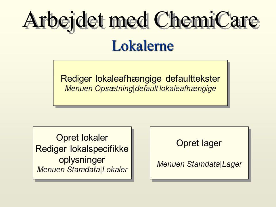 Arbejdet med ChemiCare Arbejdet med ChemiCare Lokalerne Rediger lokaleafhængige defaulttekster Menuen Opsætning|default lokaleafhængige Opret lokaler