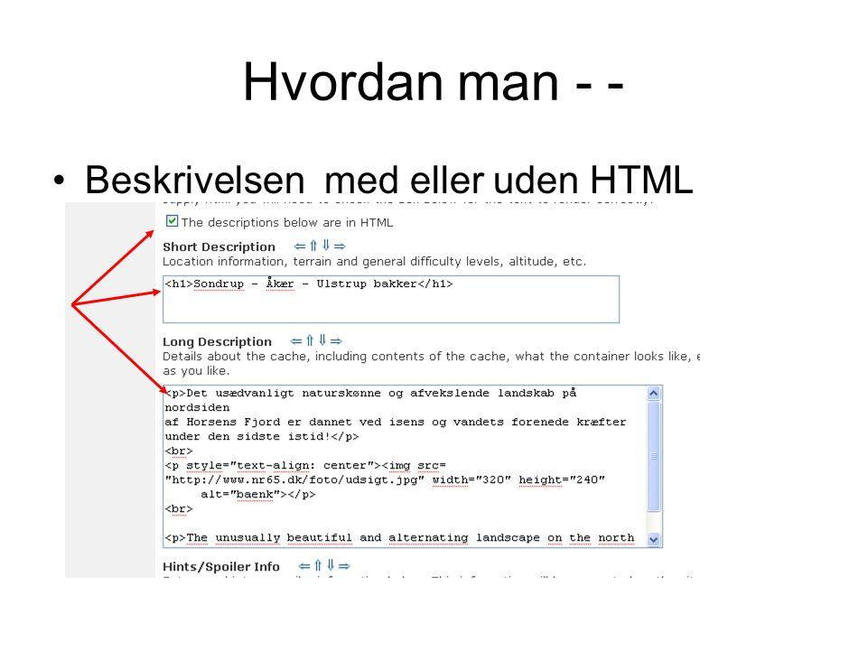 Hvordan man - - •Beskrivelsen med eller uden HTML