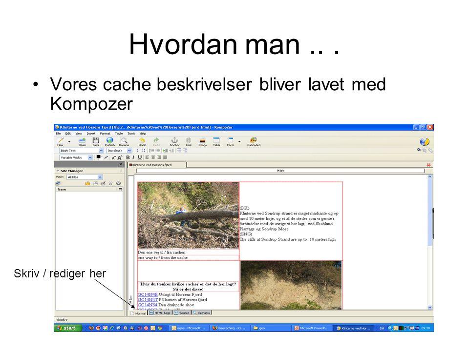 Hvordan man... •Vores cache beskrivelser bliver lavet med Kompozer Skriv / rediger her