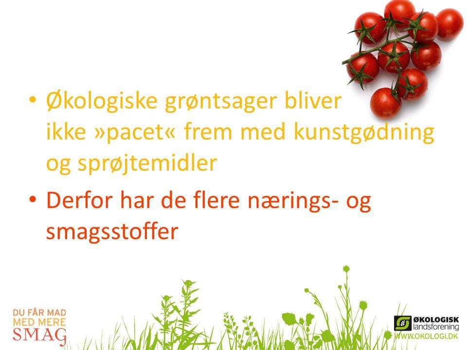 • Økologiske grøntsager bliver ikke »pacet« frem med kunstgødning og sprøjtemidler • Derfor har de flere nærings- og smagsstoffer