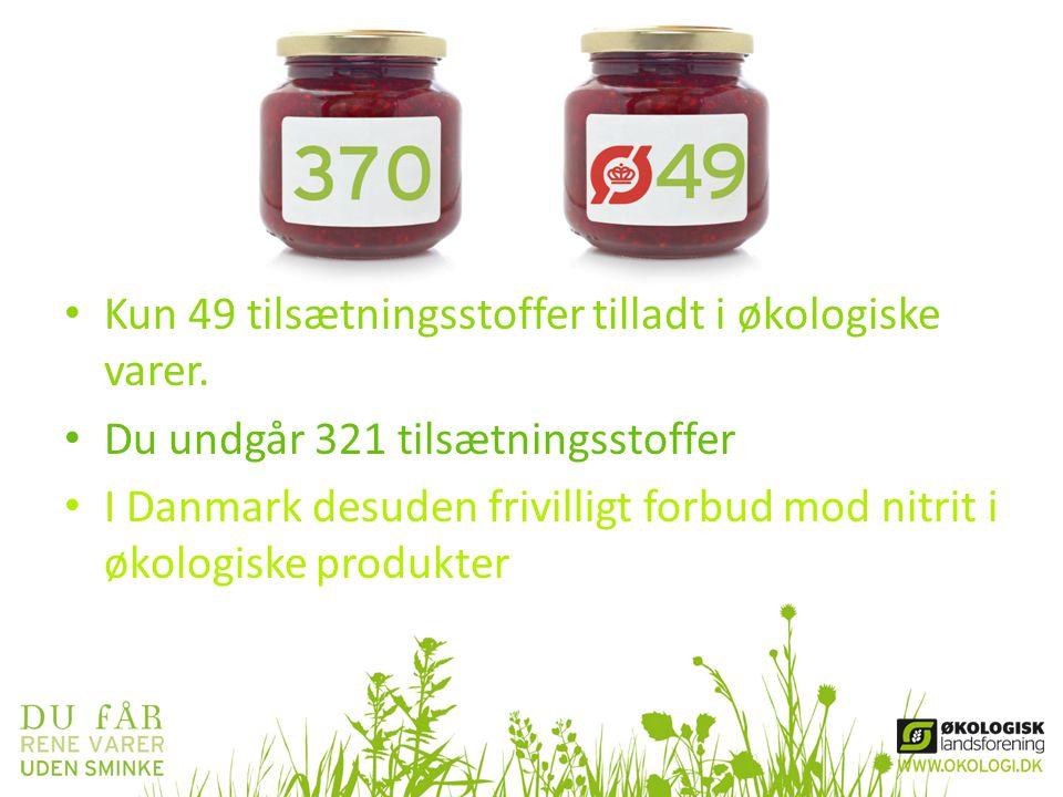 • Kun 49 tilsætningsstoffer tilladt i økologiske varer. • Du undgår 321 tilsætningsstoffer • I Danmark desuden frivilligt forbud mod nitrit i økologis