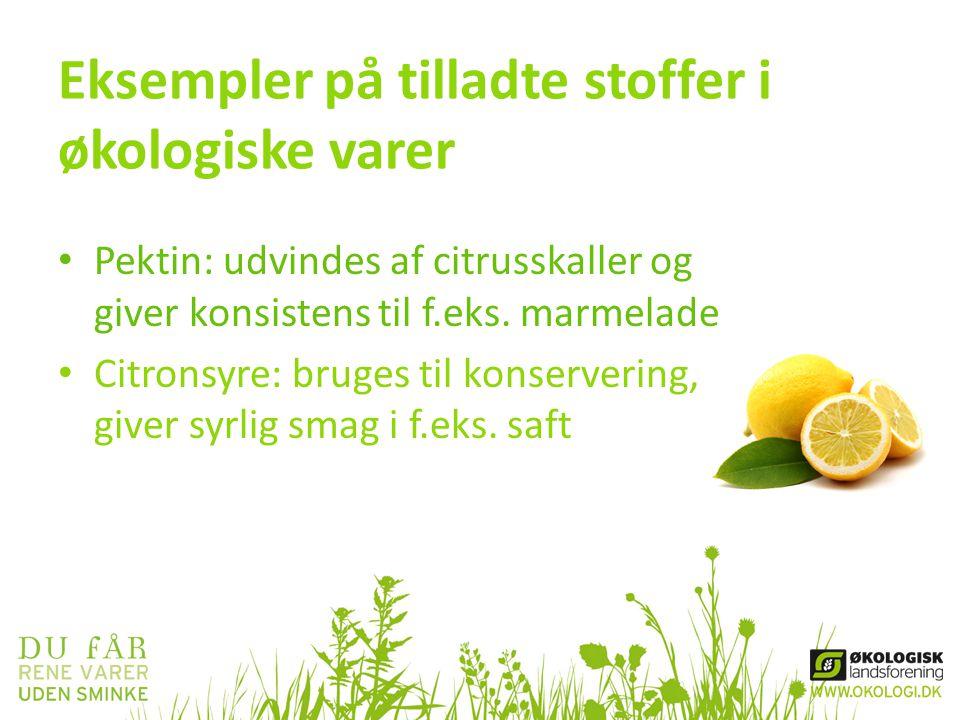 Eksempler på tilladte stoffer i økologiske varer • Pektin: udvindes af citrusskaller og giver konsistens til f.eks. marmelade • Citronsyre: bruges til
