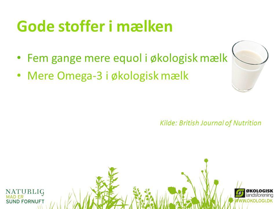 Gode stoffer i mælken • Fem gange mere equol i økologisk mælk • Mere Omega-3 i økologisk mælk Kilde: British Journal of Nutrition