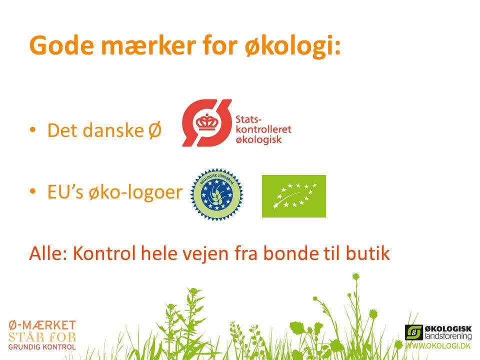Gode mærker for økologi: • Det danske Ø • EU's øko-logoer Alle: Kontrol hele vejen fra bonde til butik