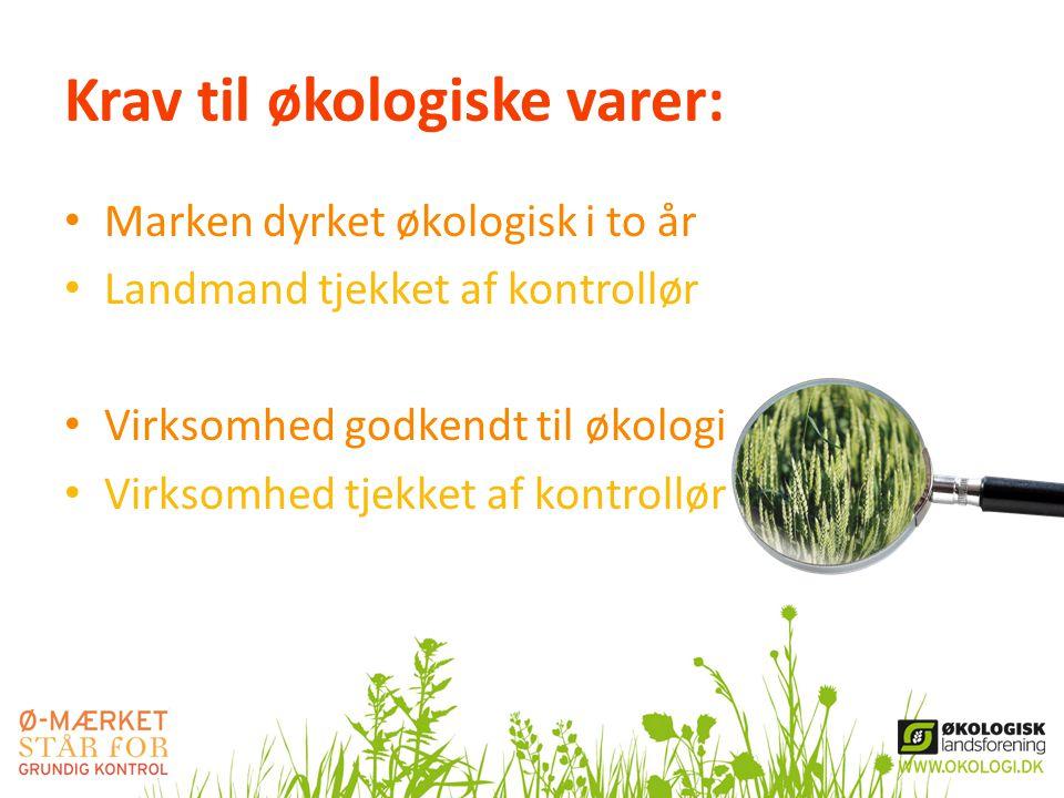 Krav til økologiske varer: • Marken dyrket økologisk i to år • Landmand tjekket af kontrollør • Virksomhed godkendt til økologi • Virksomhed tjekket a