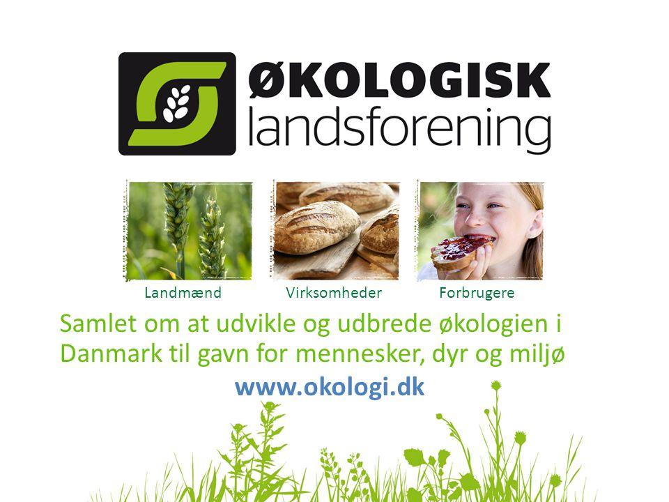 Samlet om at udvikle og udbrede økologien i Danmark til gavn for mennesker, dyr og miljø www.okologi.dk Landmænd Virksomheder Forbrugere
