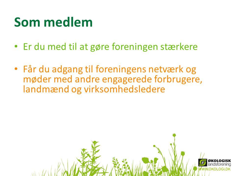Som medlem • Er du med til at gøre foreningen stærkere • Får du adgang til foreningens netværk og møder med andre engagerede forbrugere, landmænd og v