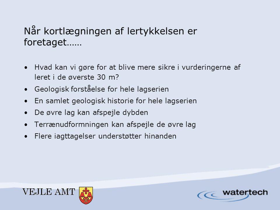 De øvre lag og den dybereliggende geologi •De øvre lag repræsenterer en fortsættelse af den geologiske historie for de dybere lag •Geologiske årsager til lerets forekomst - leret kan afgrænses/lerforekomster kan skilles ad •Zoner, hvor leret ikke er sammenhængende, kan udpeges •Lave modstande, som ikke er ler, kan udpeges •Eksempler