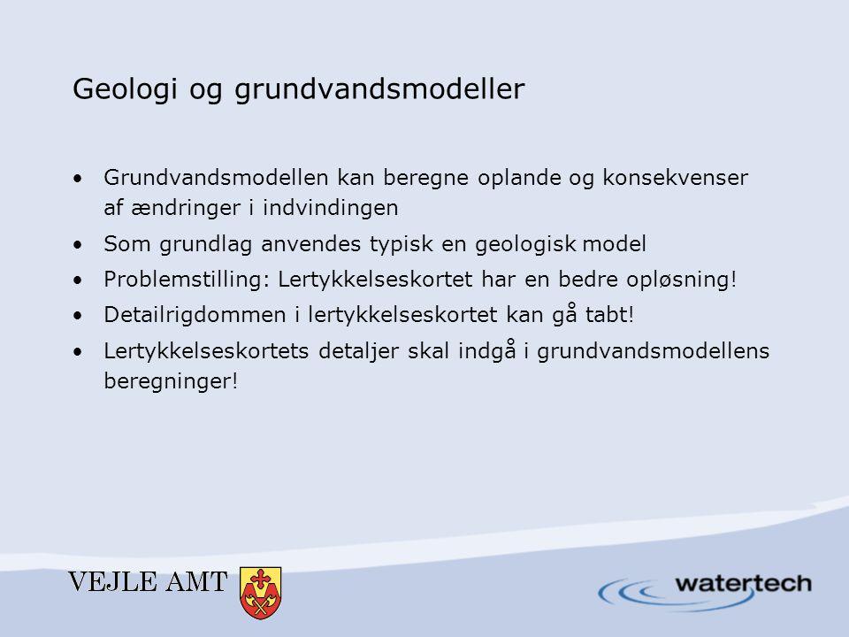 Geologi og grundvandsmodeller •Grundvandsmodellen kan beregne oplande og konsekvenser af ændringer i indvindingen •Som grundlag anvendes typisk en geo