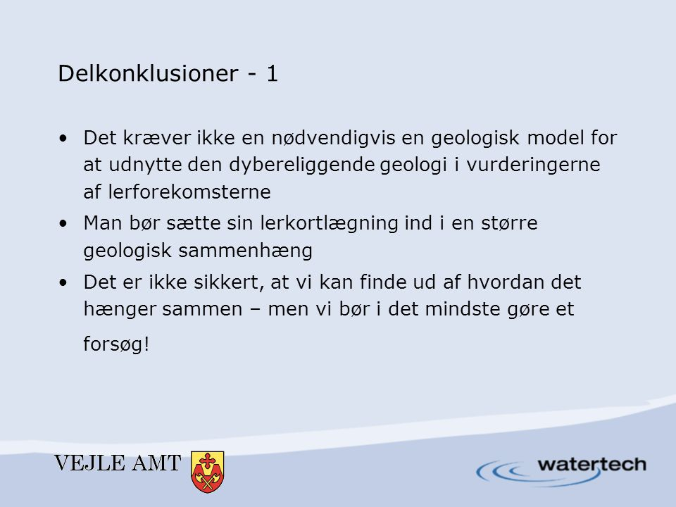Delkonklusioner - 1 •Det kræver ikke en nødvendigvis en geologisk model for at udnytte den dybereliggende geologi i vurderingerne af lerforekomsterne