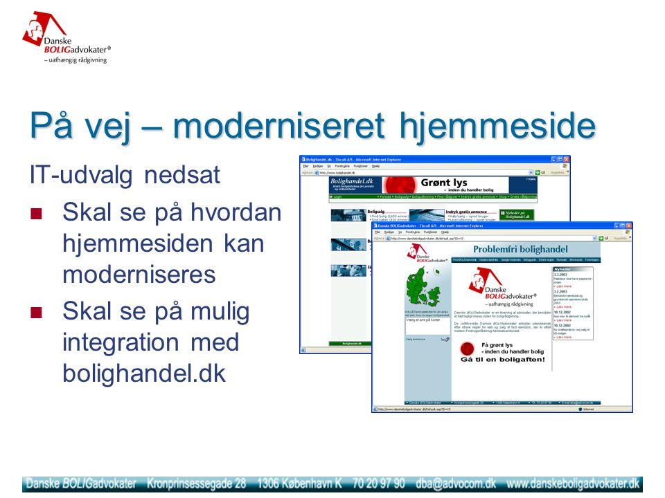 På vej – moderniseret hjemmeside IT-udvalg nedsat  Skal se på hvordan hjemmesiden kan moderniseres  Skal se på mulig integration med bolighandel.dk