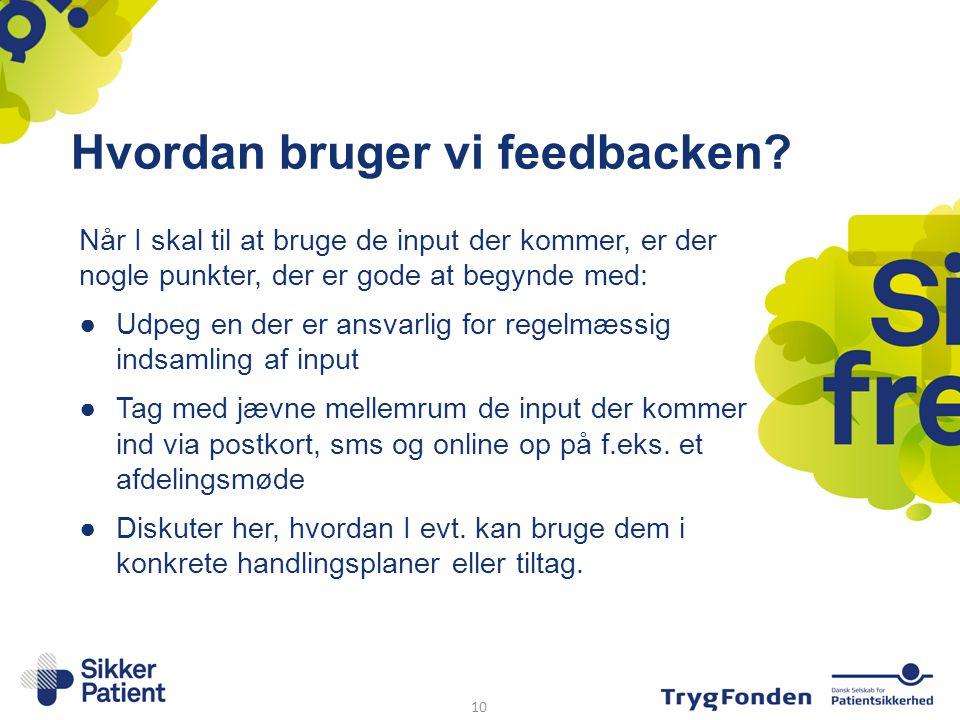 Hvordan bruger vi feedbacken? Når I skal til at bruge de input der kommer, er der nogle punkter, der er gode at begynde med: ●Udpeg en der er ansvarli