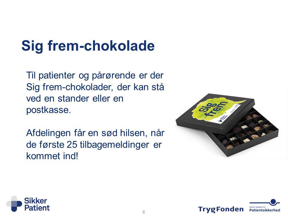 Sig frem-chokolade Til patienter og pårørende er der Sig frem-chokolader, der kan stå ved en stander eller en postkasse. Afdelingen får en sød hilsen,