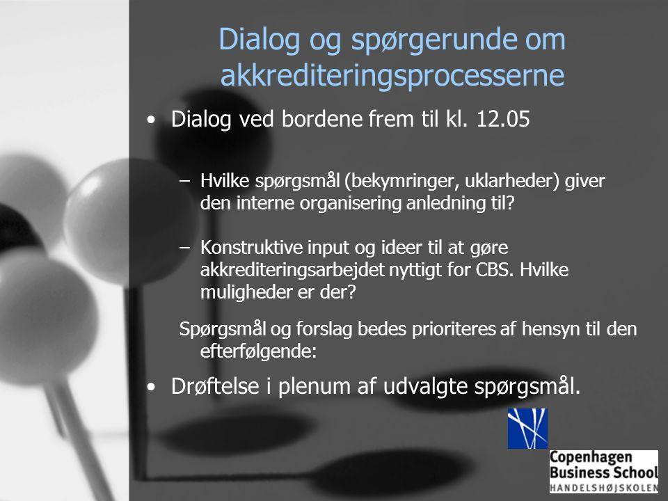 Dialog og spørgerunde om akkrediteringsprocesserne •Dialog ved bordene frem til kl. 12.05 –Hvilke spørgsmål (bekymringer, uklarheder) giver den intern