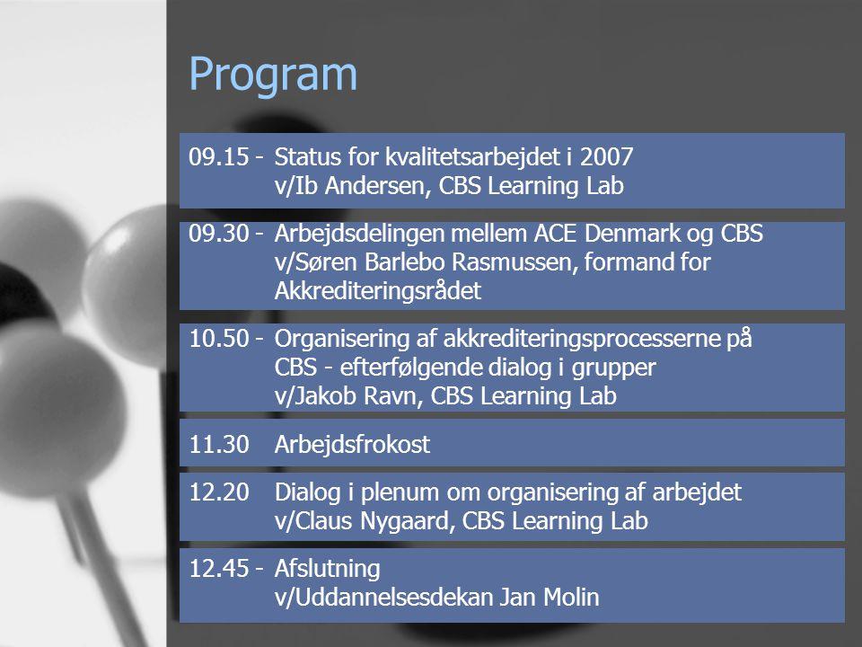 Program 09.15 - Status for kvalitetsarbejdet i 2007 v/Ib Andersen, CBS Learning Lab 09.30 - Arbejdsdelingen mellem ACE Denmark og CBS v/Søren Barlebo