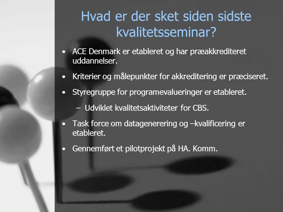 Hvad er der sket siden sidste kvalitetsseminar? •ACE Denmark er etableret og har præakkrediteret uddannelser. •Kriterier og målepunkter for akkrediter