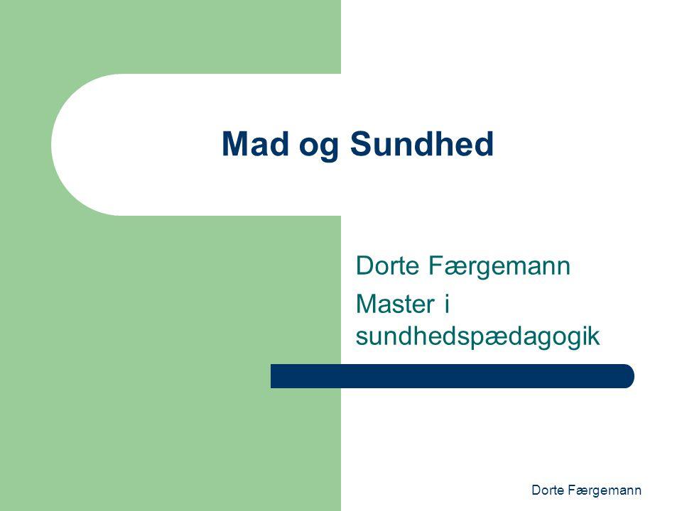 Dorte Færgemann Mad og Sundhed Dorte Færgemann Master i sundhedspædagogik