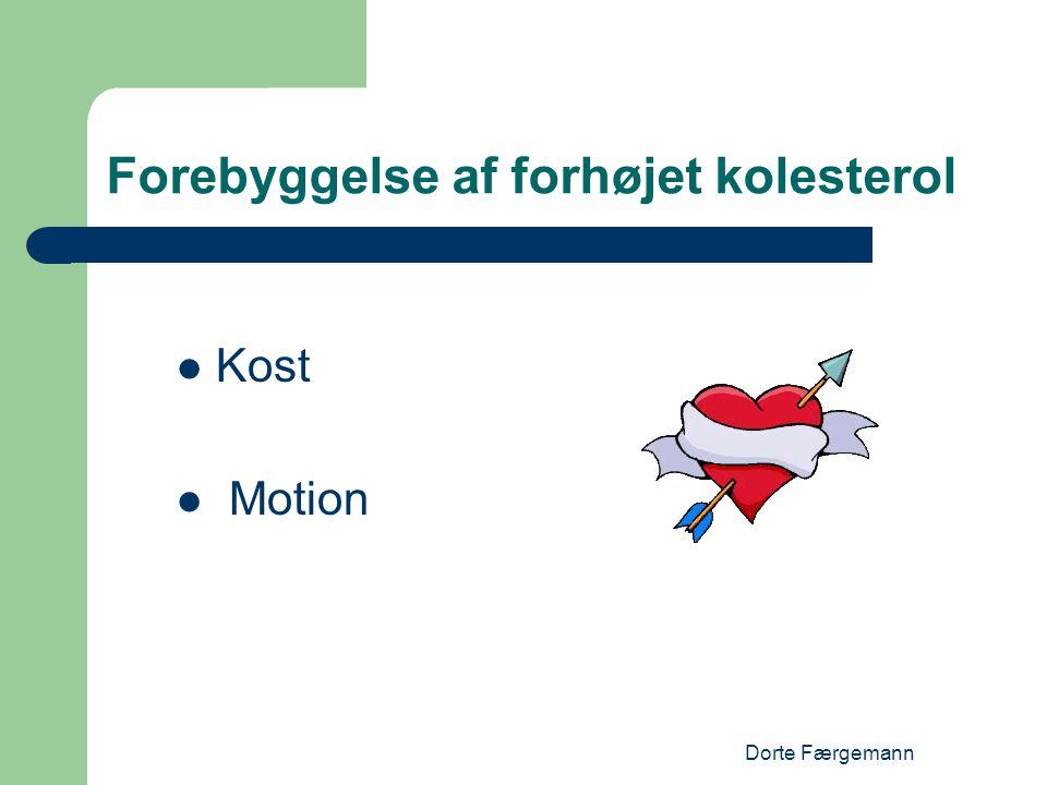 Dorte Færgemann Forebyggelse af forhøjet kolesterol  Kost  Motion