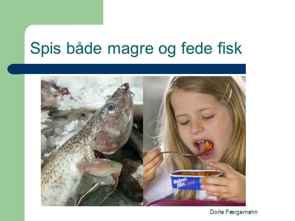 Dorte Færgemann Spis både magre og fede fisk