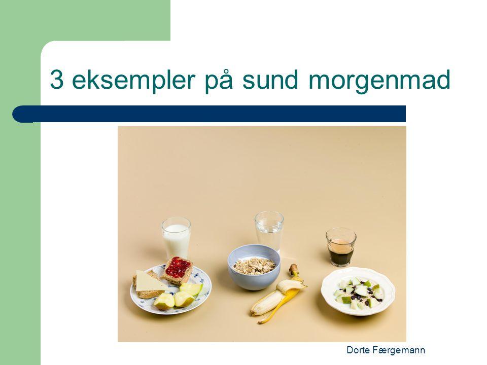 Dorte Færgemann 3 eksempler på sund morgenmad
