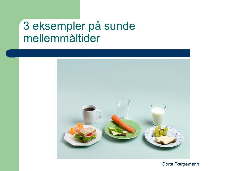 Dorte Færgemann 3 eksempler på sunde mellemmåltider